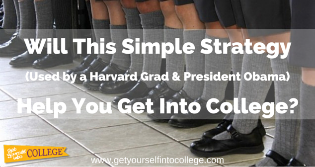 Will This Simple Strategy (Used by a Harvard Grad & President Obama) Help You Get Into College?