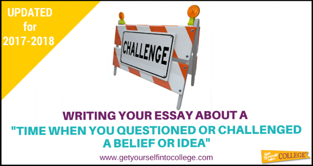 "a time when you questioned or challenged a belief or idea dr  should you write about ""a time when you questioned or challenged a belief or idea"""